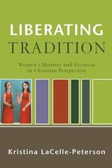 Liberating Tradition - Woman's Identity and Vocation in Christian Perspecti