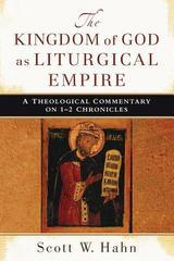 Kingdom of God as Liturgical Empire, The: A Theological Commentary on 1-2 C