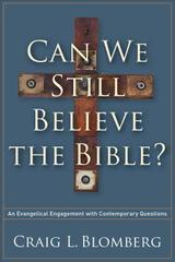 Can We Still Believe the Bible?: An Evangelical Engagement with Contemporar