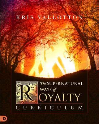 The Supernatural Ways of Royalty Curriculum: Discovering Your Rights and Privileges of Being a Son or Daughter of God