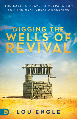 Re-Digging the Wells of Revival: The Call to Prayer and Preparation for the Next Great Awakening