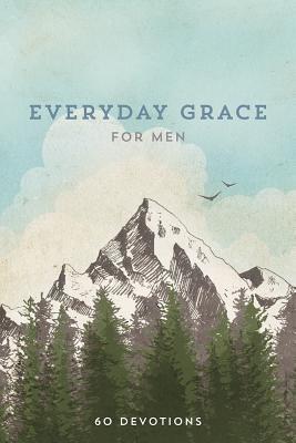 Everyday Grace for Men: 60 Devotions