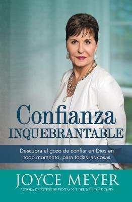 Confianza Inquebrantable: Descubra El Gozo de Confiar En Dios En Todo Momento, Para Todas Las Cosas