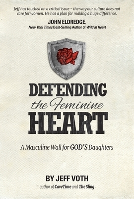 Defending the Feminine Heart: A Masculine Wall for God's Daughters