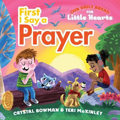 First I Say a Prayer: Our Daily Bread for Little Hearts