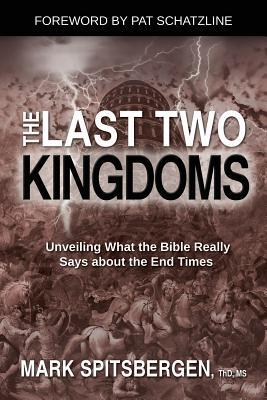 The Last Two Kingdoms: Unveiling What the Bible Really Says about the End Times