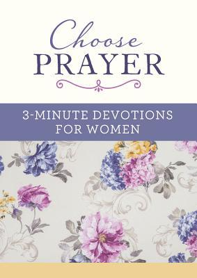 Choose Prayer: 3-Minute Devotions for Women