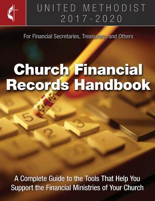 The United Methodist Church Financial Records Handbook 2017-2020: For Financial Secretaries, Treasurers, and Others