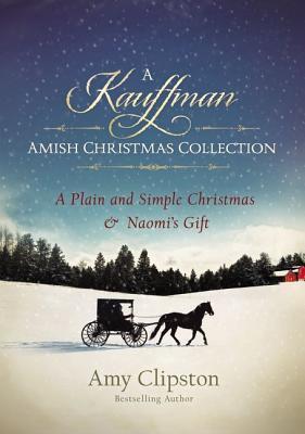 A Kauffman Amish Christmas Collection: A Plain and Simple Christmas & Naomi's Gift