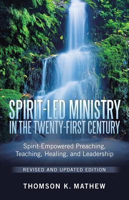 Spirit-Led Ministry in the Twenty-First Century Revised and Updated Edition: Spirit-Empowered Preaching, Teaching, Healing, and Leadership
