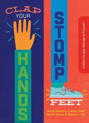 Clap Your Hands, Stomp Your Feet: Learning to Worship with Bible Clubs and Vbs