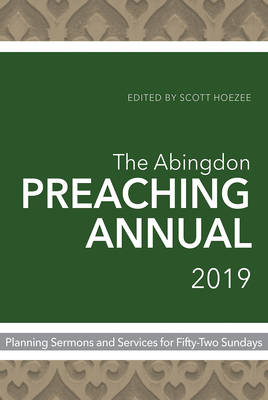 The Abingdon Preaching Annual 2019: Planning Sermons and Services for Fifty-Two Sundays