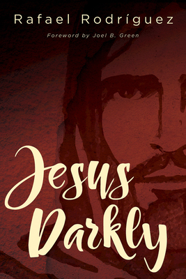 Jesus Darkly: Remembering Jesus with the New Testament
