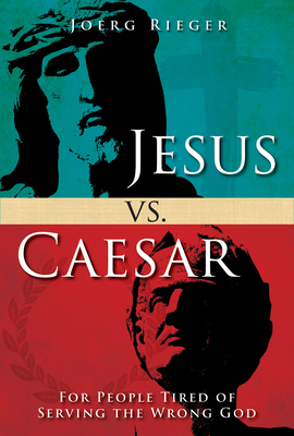 Jesus vs. Caesar: For People Tired of Serving the Wrong God