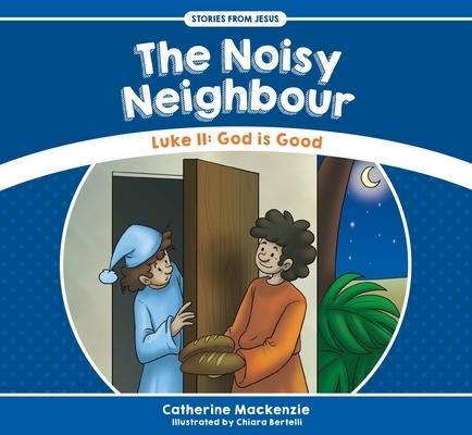 The Noisy Neighbour: Luke 11 - God Is Good