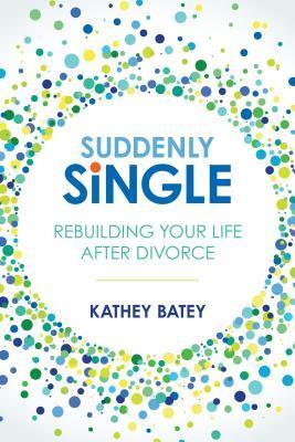 Suddenly Single: Rebuilding Your Life After Divorce