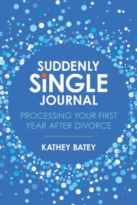 Suddenly Single Journal: Processing Your First Year After Divorce