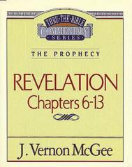 REVELATION CHAPTERS 6-13 THRU THE BIBLE COMMENTARY