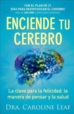 Enciende tu cerebro: La clave para la felicidad, la manera de pensar y la salud