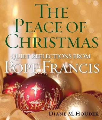 The Peace of Christmas: Quiet Reflections with Pope Francis