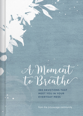 A Moment to Breathe: 365 Devotions That Meet You in Your Everyday Mess