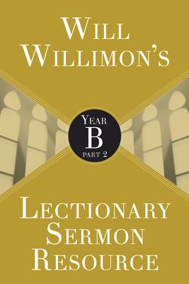 Will Willimon's Lectionary Sermon Resource: Year B Part 2