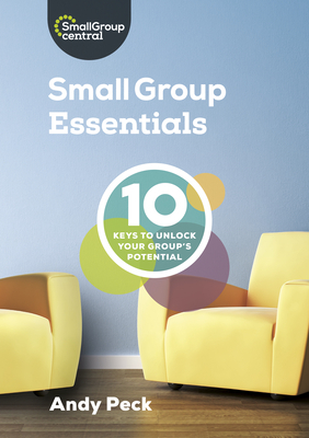 Small Group Essentials: 10 Keys to Unlock Your Group's Potential