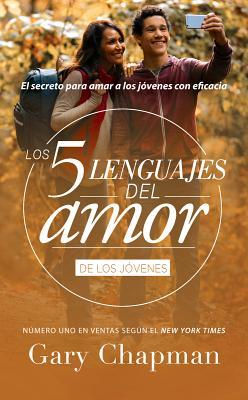 Cinco Lenguajes del Amor Jovenes REV, the 5 Love Languages Teens REV: El Secreto Para Amar a Los Jovenes Con Eficacia