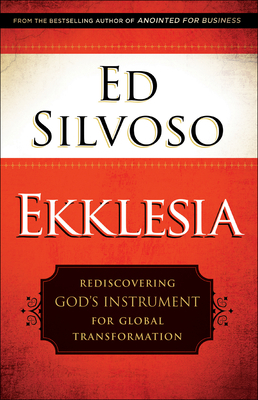 Ekklesia: Rediscovering God's Instrument for Global Transformation