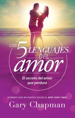 5 Lenguajes de Amor, Los Revisado 5 Love Languages: Revised: El Secreto del Amor Que Perdura