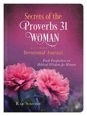 Secrets of the Proverbs 31 Woman Devotional Journal: Fresh Perspectives on Biblical Wisdom for Women
