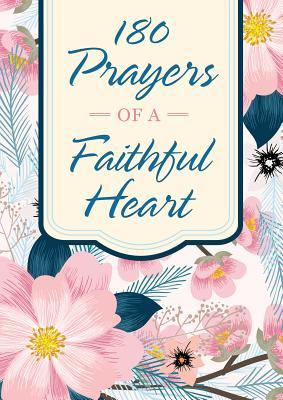 180 Prayers of a Faithful Heart: Devotional Prayers Inspired by Ephesians 1:15-23