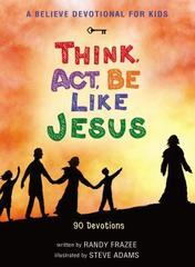 THINK, ACT, BE LIKE JESUS
