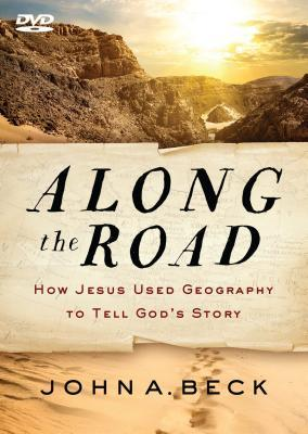 Along the Road: How Jesus Used Geography to Tell God's Story