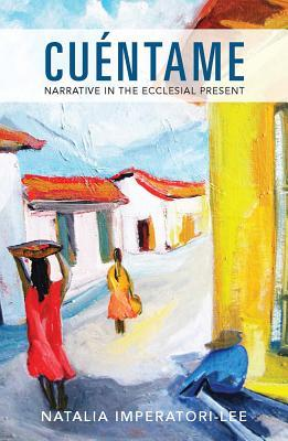 Cuentame: Narrative in the Ecclesial Present