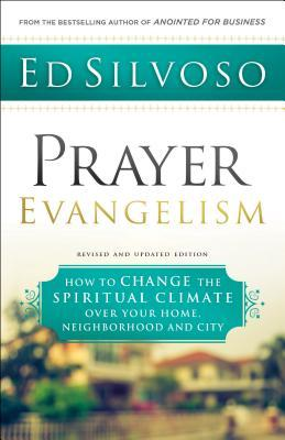 Prayer Evangelism: How to Change the Spiritual Climate Over Your Home, Neighborhood and City