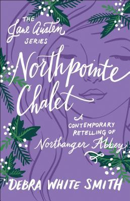 Northpointe Chalet: A Contemporary Retelling of Northanger Abbey