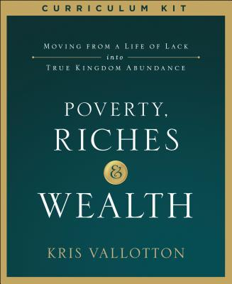 Poverty, Riches and Wealth Curriculum Kit: Moving from a Life of Lack into True Kingdom Abundance
