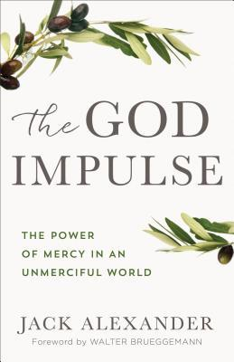 The God Impulse: The Power of Mercy in an Unmerciful World