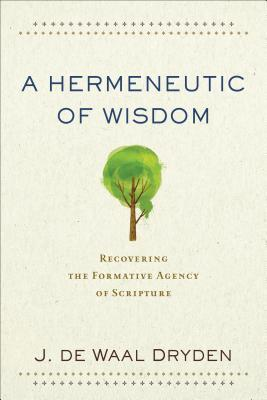 A Hermeneutic of Wisdom: Recovering the Formative Agency of Scripture