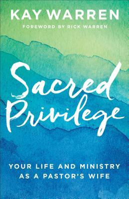 Sacred Privilege: Your Life and Ministry as a Pastor's Wife
