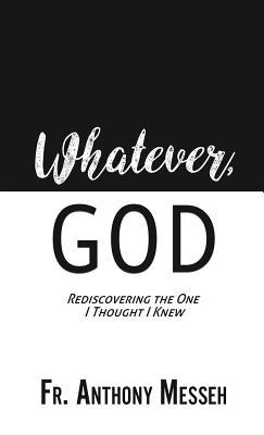 Whatever, God: Rediscovering the One I Thought I Knew