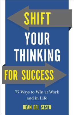 Shift Your Thinking for Success: 77 Ways to Win at Work and in Life