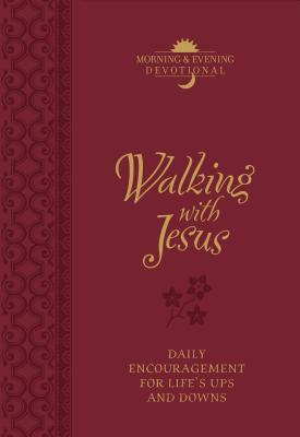Walking with Jesus Morning & Evening Devotional: Daily Encouragement for Life's Ups and Downs