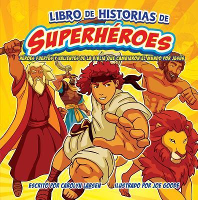 Libro de Historias de Superheroes, Superhereo Storybook: Heroes Fuertes y Valientes de la Biblia Que Cambiaron