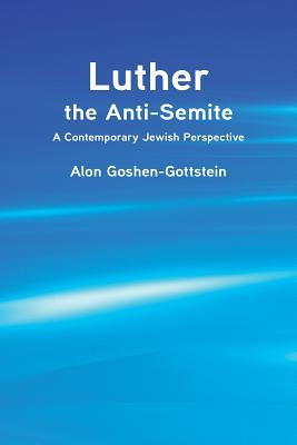 Luther the Anti-Semite: A Contemporary Jewish Perspective