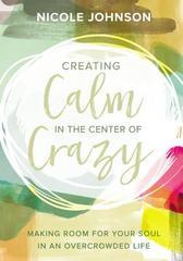 CREATING CALM IN THE CENTER OF CRAZY