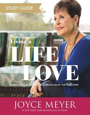 Living a Life You Love Study Guide: Embracing the Adventure of Being Led by the Holy Spirit