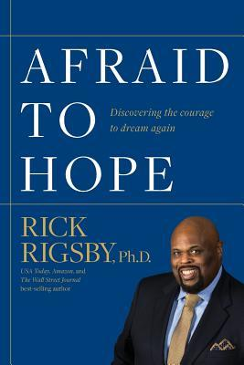 Afraid to Hope: Discovering the courage to dream again