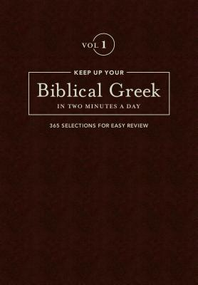 Keep Up Your Biblical Greek in Two Vol 1: 365 Selections for Easy Review